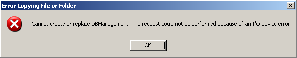 Cannot create or replace DBManagement: The request could not be performed because of an I/O device error.